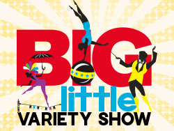 The BIG Little Variety Show